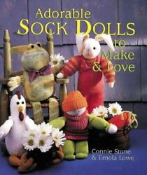Adorable Sock Dolls To Make And Love By Emola Lowe And Connie Stone 1998, Hardc