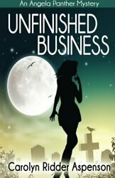 UNFINISHED BUSINESS AN ANGELA PANTHER MYSTERY VOLUME 1 By Carolyn Ridder
