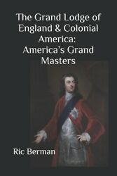 The Grand Lodge Of England And Colonial America America's Grand Masters
