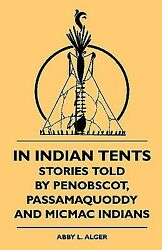 In Indian Tents - Stories Told By Penobscot Passamaquoddy And Micmac India...