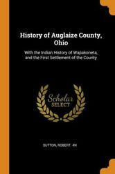 History Of Auglaize County, Ohio With The Indian History Of Wapakoneta, An...