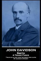 John Davidson - Smith - A Tragic Farce And039truth Is An Airy Point Between Two...