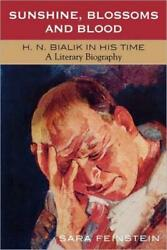 Sunshine, Blossoms And Blood H N Bialik In His Time A Literary Biography