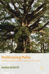Politicising Polio Disability Civil Society And Civic Agency In Sierra Le...