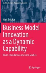 Business Model Innovation As A Dynamic Capability Micro-foundations And Ca...