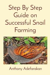 Step By Step Guide On Successful Snail Farming