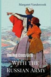 The Red Cross Girls: With The Russian Army $9.91