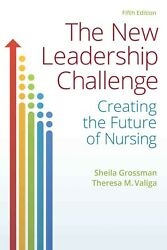 The New Leadership Challenge: Creating the Future of Nursing by Sheila Grossman