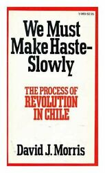 We Must Make Haste--slowly Process Of Revolution In Chile By David J. Morris Vg