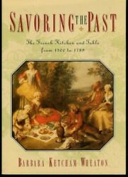 Savoring The Past The French Kitchen And Table From 1300 To 1789 By Barbara Ke..
