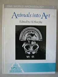 Animals Into Art One World Archaeology 7 By Howard Morphy - Hardcover Mint