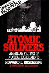 Atomic Soldiers American Victims Of Nuclear Experiments By Howard L Rosenberg