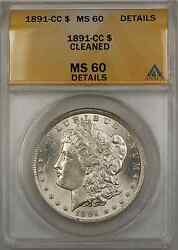 1891-cc Morgan Silver Dollar Coin 1 Anacs Ms 60 Cleaned Details Better Quality