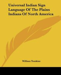 Universal Indian Sign Language Of Plains Indians Of North By William Tomkins New