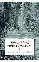 George S. Long, Timber Statesman By Charles E. Twining - Hardcover Mint