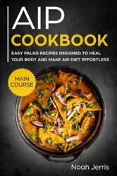 Aip Cookbook Main Course Easy Paleo Recipes Designed To Heal Your Body And Mak