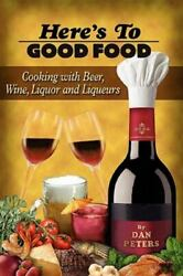 Hereand039s To Good Food Cooking With Beer Wine Liquor And Liqueurs