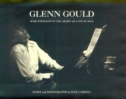 Glenn Gould Some Portraits Of Artist As A Young Man By Jock Carroll - Hardcover