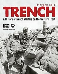Trench A History Of Trench Warfare On Western Front By Stephen Bull - Hardcover