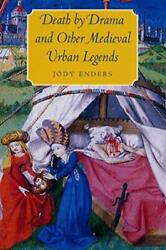 Death By Drama And Other Medieval Urban Legends By Jody Enders - Hardcover Mint