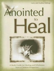 Anointed To Heal By Larry And Audrey Eddings Excellent Condition