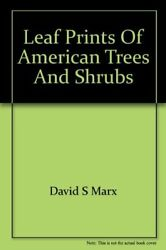 Leaf Prints Of American Trees And Shrubs A Modern By David S Marx Excellent