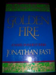 Golden Fire A Novel Of Ancient India By Jonathan Fast - Hardcover Excellent