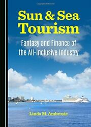 Sun And Sea Tourism Fantasy And Finance Of All-inclusive By Linda M. Ambrosie New