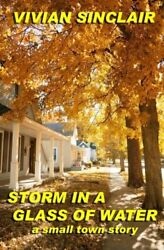 Storm In A Glass Of Water A Small Town Story By Vivian Sinclair Brand New