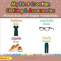 My First Croatian Clothing And Accessories Picture Book With By Marija S. New