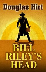 Bill Riley's Head By Douglas Hirt - Hardcover Mint Condition