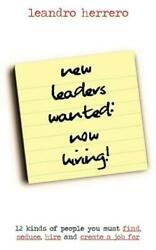 New Leaders Wanted: Now Hiring 12 Kinds Of People You Must Find Seduce H...