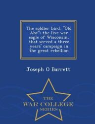 The Soldier Bird Old Abe The Live War Eagle Of Wisconsin That Served A T...