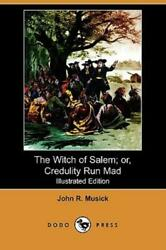 The Witch Of Salem Or, Credulity Run Mad Illustrated Edition Dodo Press...