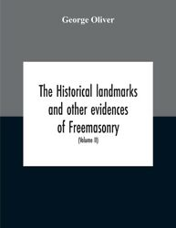 The Historical Landmarks And Other Evidences Of Freemasonry, Explained In ...