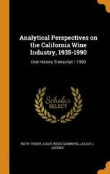 Analytical Perspectives On The California Wine Industry 1935-1990 Oral Hi...