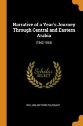 Narrative Of A Year's Journey Through Central And Eastern Arabia 1862-186...
