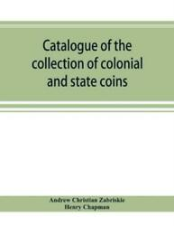 Catalogue Of The Collection Of Colonial And State Coins, 1787 New York, Bra...