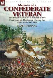 Memoirs Of A Confederate Veteran The Recollections Of A Soldier Of The Fir...