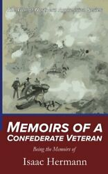 Memoirs Of A Confederate Veteran Being Memoirs Of Isaac By Isaac Hermann New