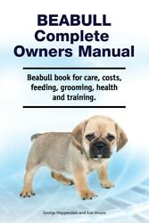 Beabull Complete Owners Manual Beabull Book For Care, Costs, Feeding, Groo...