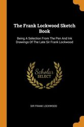 The Frank Lockwood Sketch Book Being A Selection From The Pen And Ink Draw...