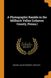 A Photographic Ramble In The Millbach Valley Lebanon County, Penna
