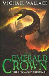 Emerald Crown Red Sword Trilogy By Michael Wallace Brand New