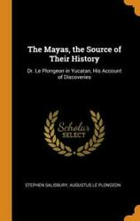 The Mayas The Source Of Their History Dr Le Plongeon In Yucatan His Acc...