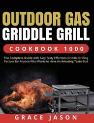 Outdoor Gas Griddle Grill Cookbook 1000 The Complete Guide With Easy Tasty...