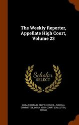 The Weekly Reporter Appellate High Court Volume 23