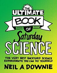 ULTIMATE BOOK OF SATURDAY SCIENCE: VERY BEST BACKYARD By Neil A. Downie **Mint**