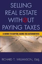 Selling Real Estate Without Paying Taxes Capital Gains By Richard T. Williamson