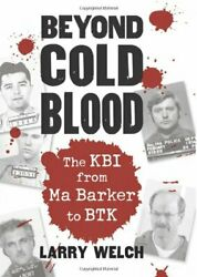 Beyond Cold Blood Kbi From Ma Barker To Btk By Larry Welch - Hardcover Vg+